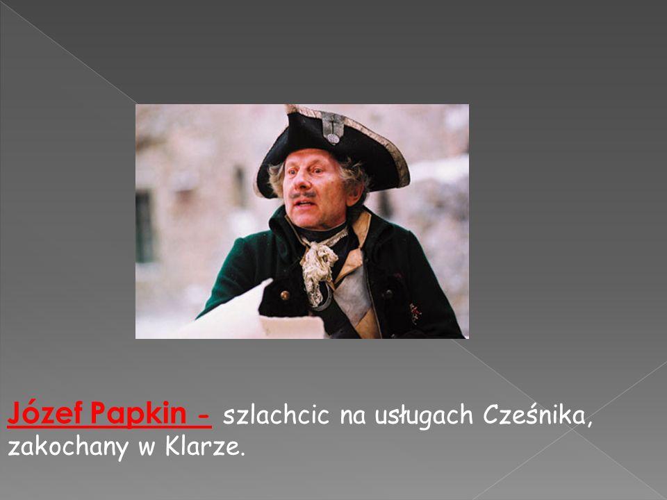 Józef Papkin - szlachcic na usługach Cześnika, zakochany w Klarze.