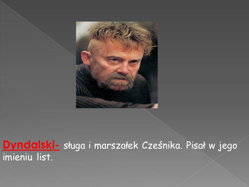 Dyndalski- sługa i marszałek Cześnika. Pisał w jego imieniu list.