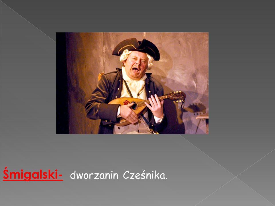 Śmigalski- dworzanin Cześnika.