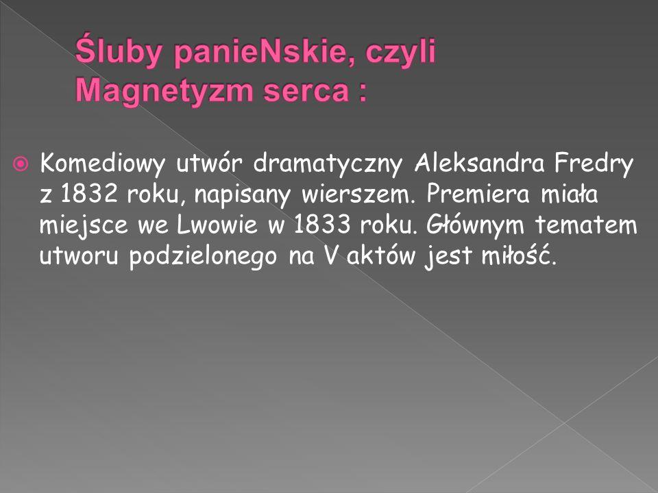  Komediowy utwór dramatyczny Aleksandra Fredry z 1832 roku, napisany wierszem. Premiera miała miejsce we Lwowie w 1833 roku. Głównym tematem utworu p