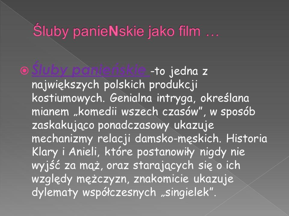 """ Śluby panieńskie -to jedna z największych polskich produkcji kostiumowych. Genialna intryga, określana mianem """"komedii wszech czasów"""", w sposób zask"""