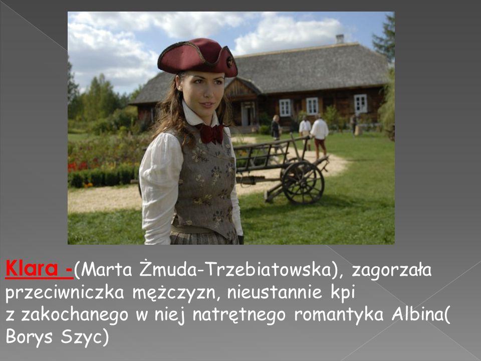 Klara - (Marta Żmuda-Trzebiatowska), zagorzała przeciwniczka mężczyzn, nieustannie kpi z zakochanego w niej natrętnego romantyka Albina( Borys Szyc)