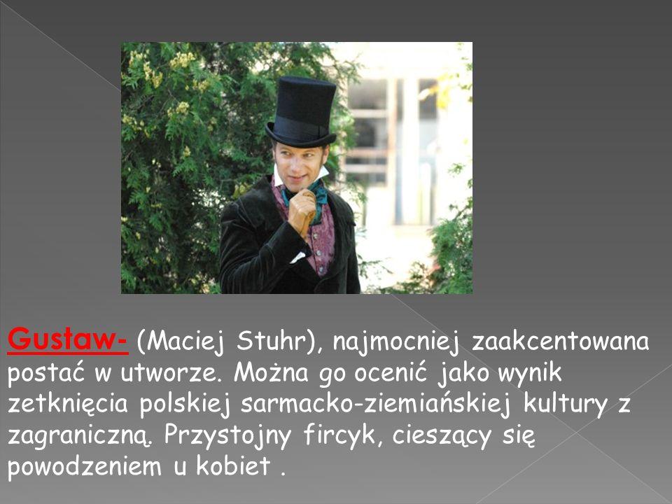 Gustaw- (Maciej Stuhr), najmocniej zaakcentowana postać w utworze. Można go ocenić jako wynik zetknięcia polskiej sarmacko-ziemiańskiej kultury z zagr