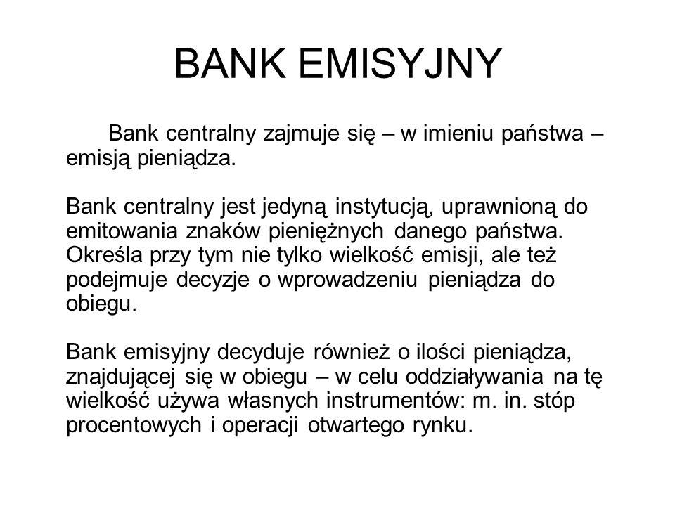 BANK EMISYJNY Bank centralny zajmuje się – w imieniu państwa – emisją pieniądza. Bank centralny jest jedyną instytucją, uprawnioną do emitowania znakó