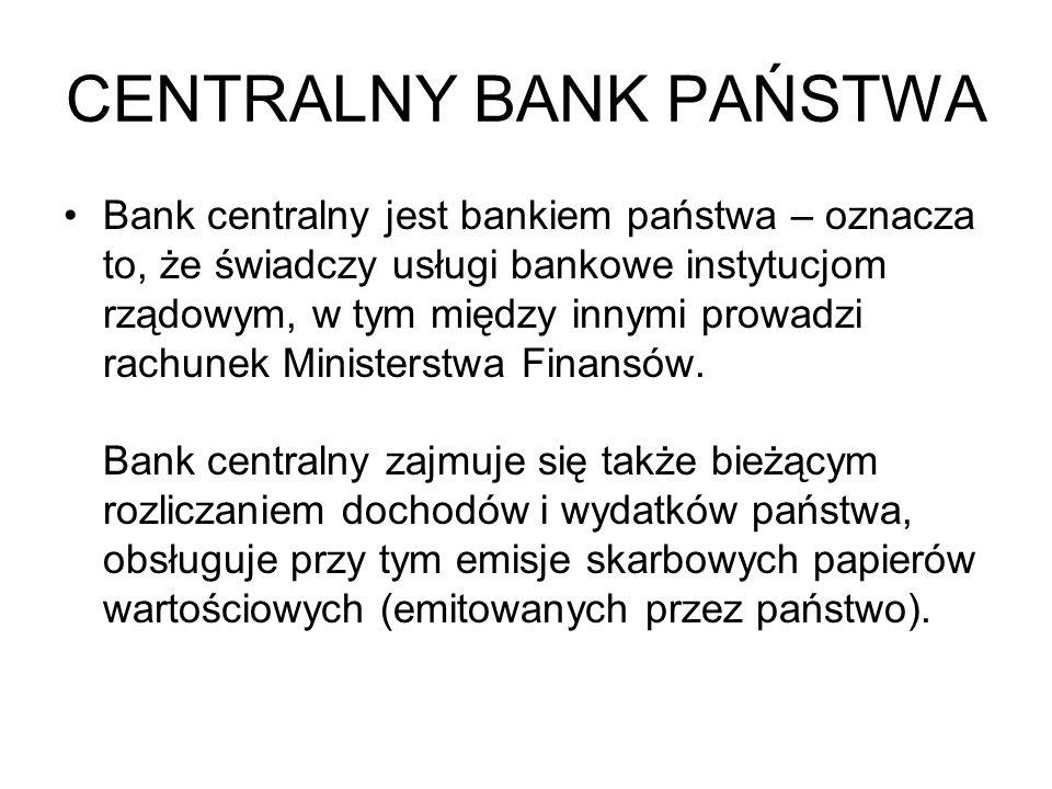 CENTRALNY BANK PAŃSTWA Bank centralny jest bankiem państwa – oznacza to, że świadczy usługi bankowe instytucjom rządowym, w tym między innymi prowadzi