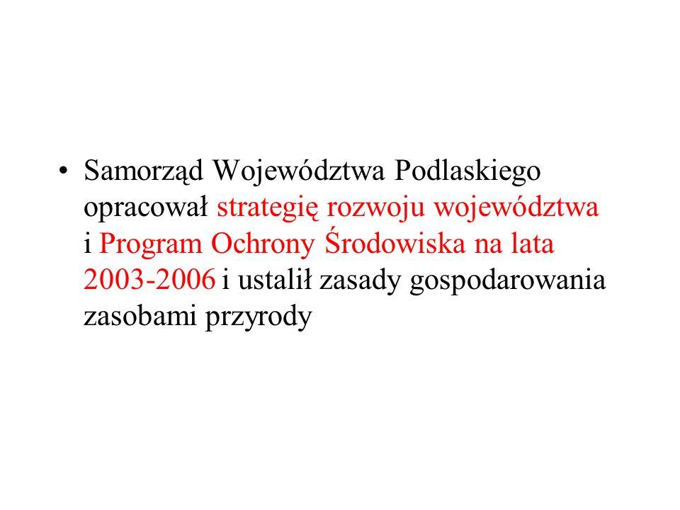 Samorząd Województwa Podlaskiego opracował strategię rozwoju województwa i Program Ochrony Środowiska na lata 2003-2006 i ustalił zasady gospodarowania zasobami przyrody