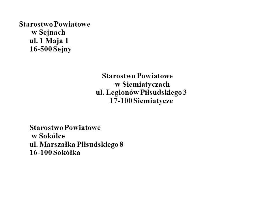 Starostwo Powiatowe w Sejnach ul. 1 Maja 1 16-500 Sejny Starostwo Powiatowe w Siemiatyczach ul.