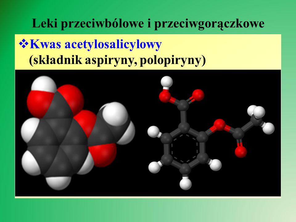 Leki przeciwbólowe i przeciwgorączkowe  Kwas acetylosalicylowy (składnik aspiryny, polopiryny)