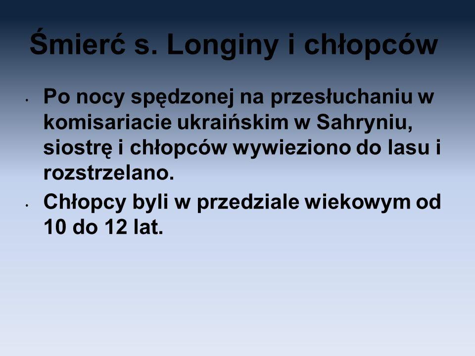 Śmierć s. Longiny i chłopców Po nocy spędzonej na przesłuchaniu w komisariacie ukraińskim w Sahryniu, siostrę i chłopców wywieziono do lasu i rozstrze
