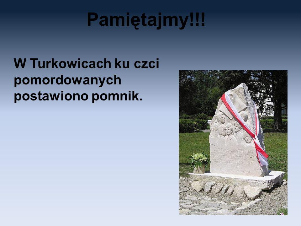 Pamiętajmy!!! W Turkowicach ku czci pomordowanych postawiono pomnik.