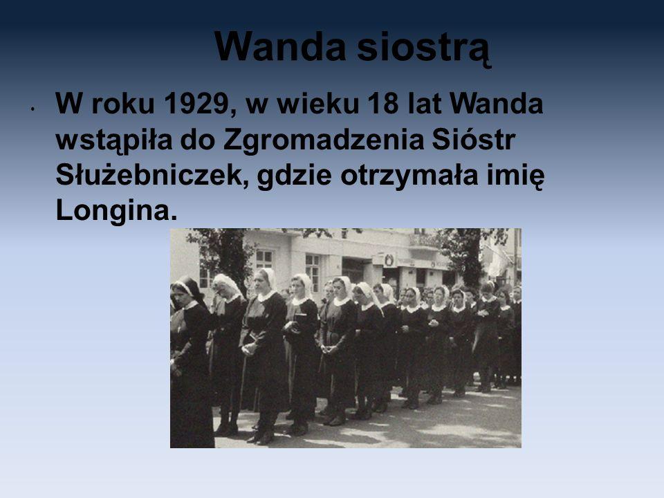 Wanda siostrą W roku 1929, w wieku 18 lat Wanda wstąpiła do Zgromadzenia Sióstr Służebniczek, gdzie otrzymała imię Longina.