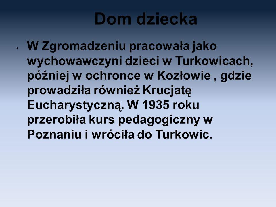 Dom dziecka W Zgromadzeniu pracowała jako wychowawczyni dzieci w Turkowicach, później w ochronce w Kozłowie, gdzie prowadziła również Krucjatę Euchary