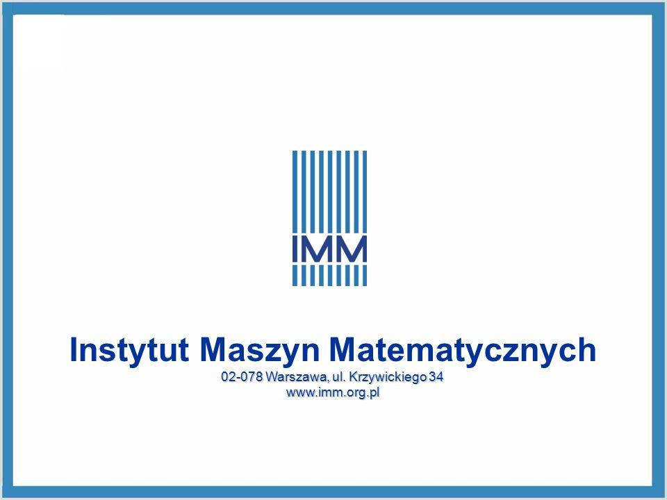 Instytut Maszyn Matematycznych 02-078 Warszawa, ul. Krzywickiego 34 www.imm.org.pl