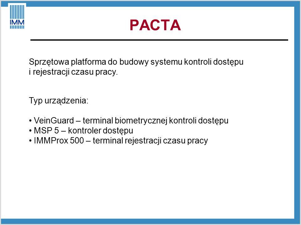 Typ urządzenia: VeinGuard – terminal biometrycznej kontroli dostępu MSP 5 – kontroler dostępu IMMProx 500 – terminal rejestracji czasu pracy PACTA Sprzętowa platforma do budowy systemu kontroli dostępu i rejestracji czasu pracy.