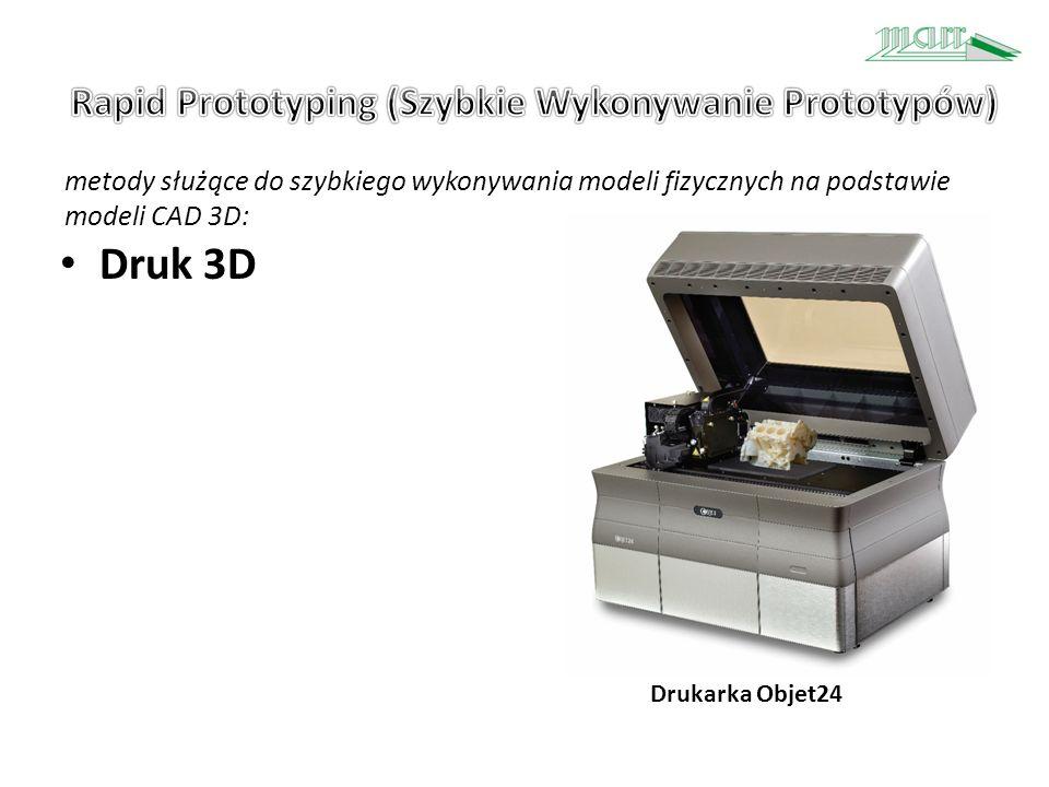 metody służące do szybkiego wykonywania modeli fizycznych na podstawie modeli CAD 3D: Drukarka Objet24 Druk 3D