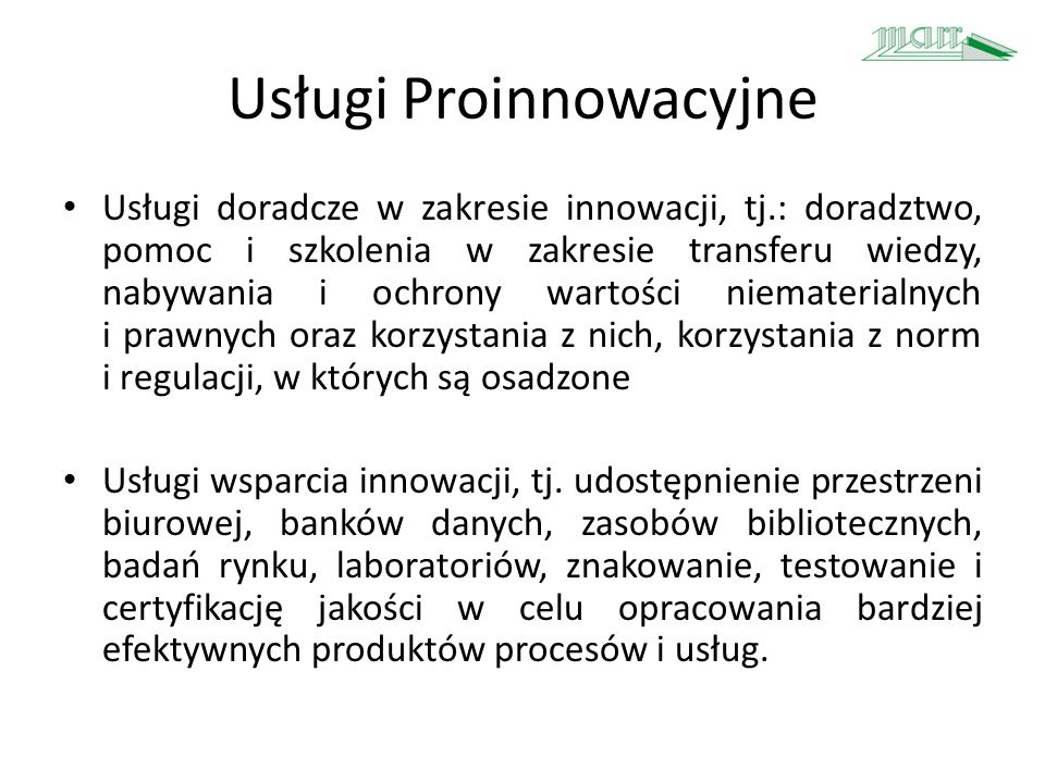Usługi Proinnowacyjne Usługi doradcze w zakresie innowacji, tj.: doradztwo, pomoc i szkolenia w zakresie transferu wiedzy, nabywania i ochrony wartośc