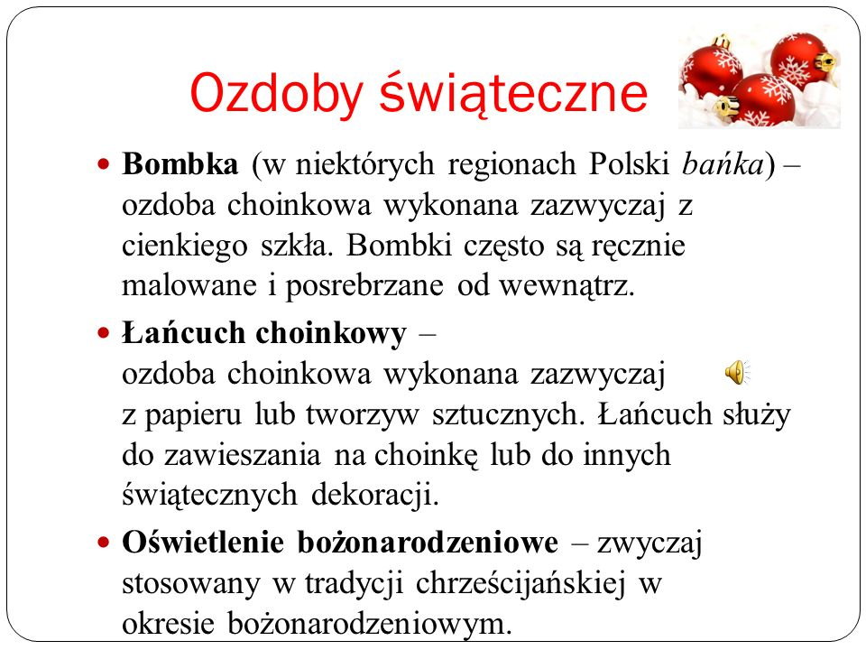 Ozdoby świąteczne Bombka (w niektórych regionach Polski bańka) – ozdoba choinkowa wykonana zazwyczaj z cienkiego szkła.