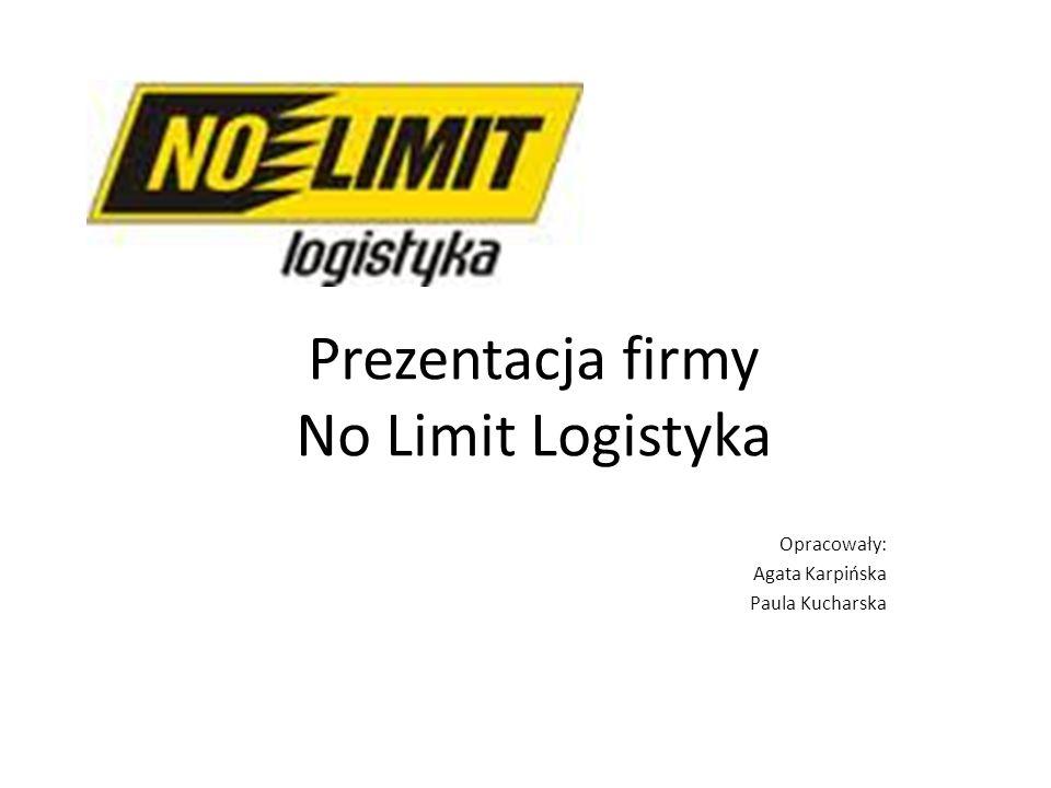 Prezentacja firmy No Limit Logistyka Opracowały: Agata Karpińska Paula Kucharska