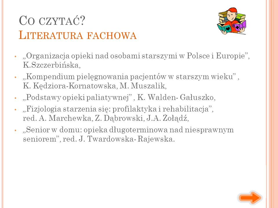 """""""Organizacja opieki nad osobami starszymi w Polsce i Europie"""", K.Szczerbińska, """"Kompendium pielęgnowania pacjentów w starszym wieku"""", K. Kędziora-Korn"""
