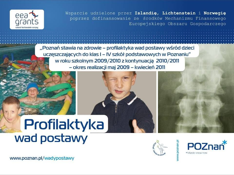 """Projekt: """"Poznań stawia na zdrowie – profilaktyka wad postawy wśród dzieci uczęszczających do klas I-IV szkół podstawowych w Poznaniu Wsparcie udzielone przez Islandię, Liechtenstein i Norwegię poprzez dofinansowanie ze środków Mechanizmu Finansowego Europejskiego Obszaru Gospodarczego."""