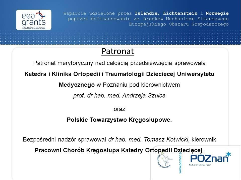 Patronat merytoryczny nad całością przedsięwzięcia sprawowała Katedra i Klinika Ortopedii i Traumatologii Dziecięcej Uniwersytetu Medycznego w Poznaniu pod kierownictwem prof.