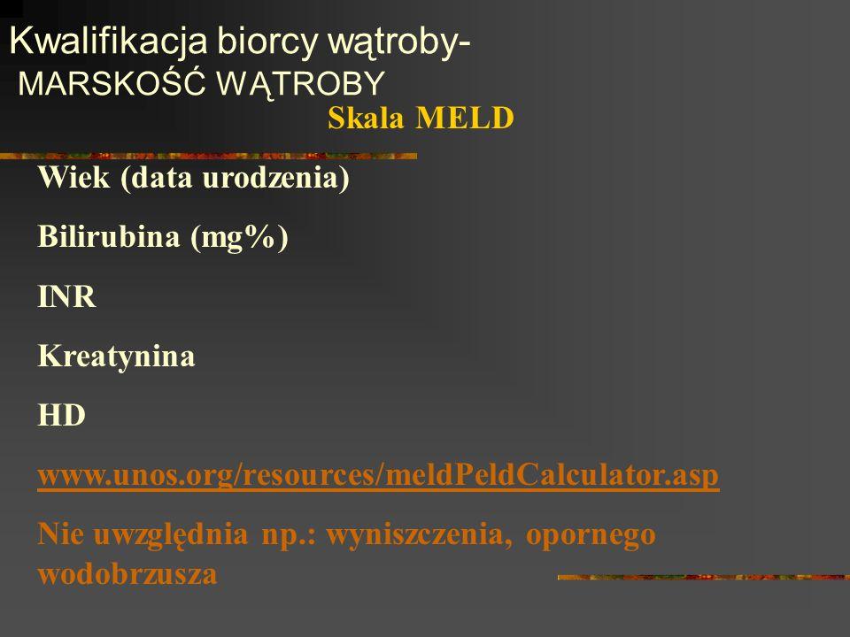 Kwalifikacja biorcy wątroby- MARSKOŚĆ WĄTROBY Skala MELD Wiek (data urodzenia) Bilirubina (mg%) INR Kreatynina HD www.unos.org/resources/meldPeldCalcu