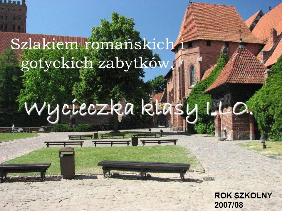 Wycieczka klasy I LO. Szlakiem romańskich i gotyckich zabytków. ROK SZKOLNY 2007/08