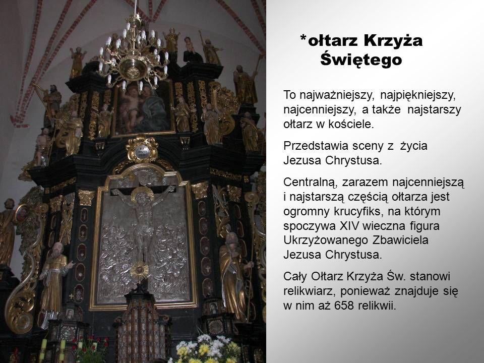 *ołtarz Krzyża Świętego To najważniejszy, najpiękniejszy, najcenniejszy, a także najstarszy ołtarz w kościele.