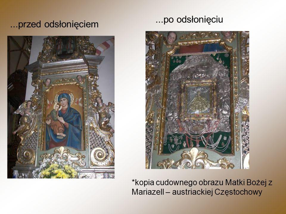 *kopia cudownego obrazu Matki Bożej z Mariazell – austriackiej Częstochowy...przed odsłonięciem...po odsłonięciu