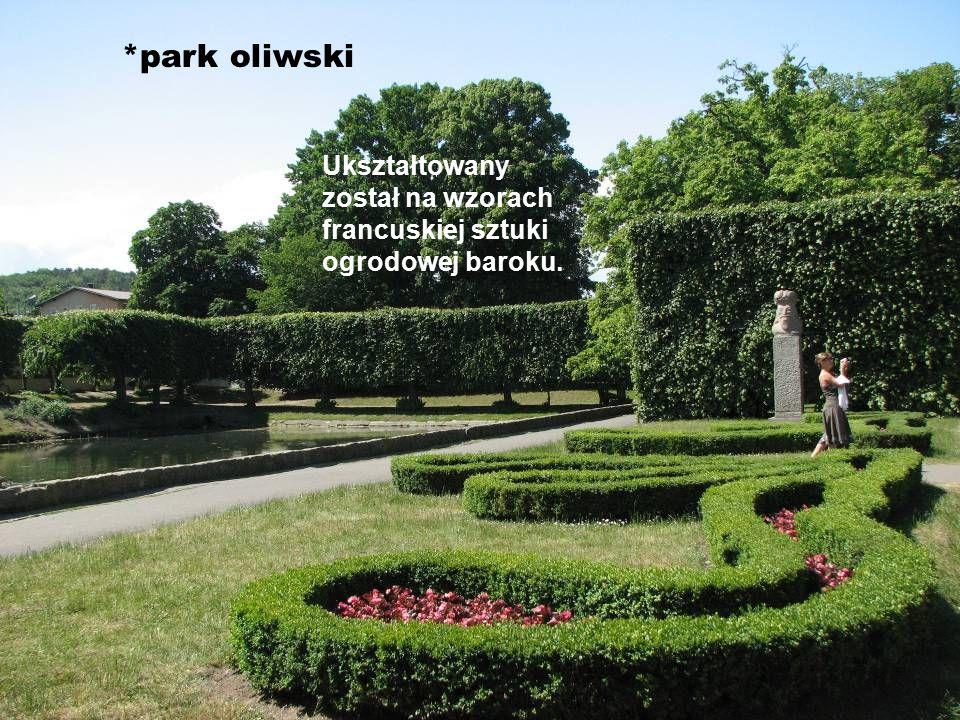 *park oliwski Ukształtowany został na wzorach francuskiej sztuki ogrodowej baroku.