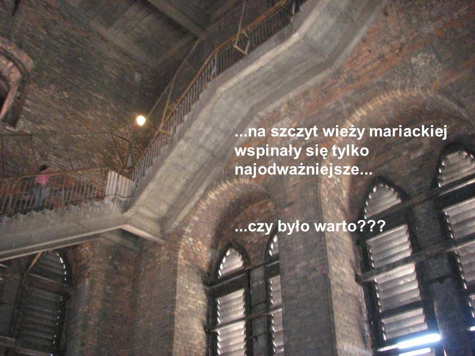...na szczyt wieży mariackiej wspinały się tylko najodważniejsze......czy było warto
