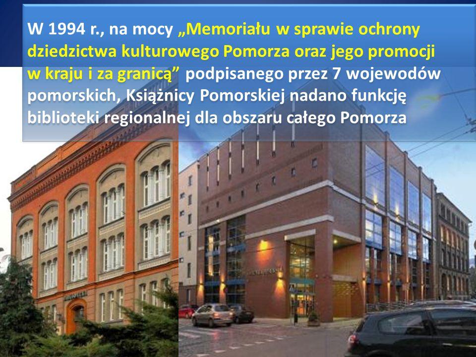 """W 1994 r., na mocy """"Memoriału w sprawie ochrony dziedzictwa kulturowego Pomorza oraz jego promocji w kraju i za granicą podpisanego przez 7 wojewodów pomorskich, Książnicy Pomorskiej nadano funkcję biblioteki regionalnej dla obszaru całego Pomorza"""