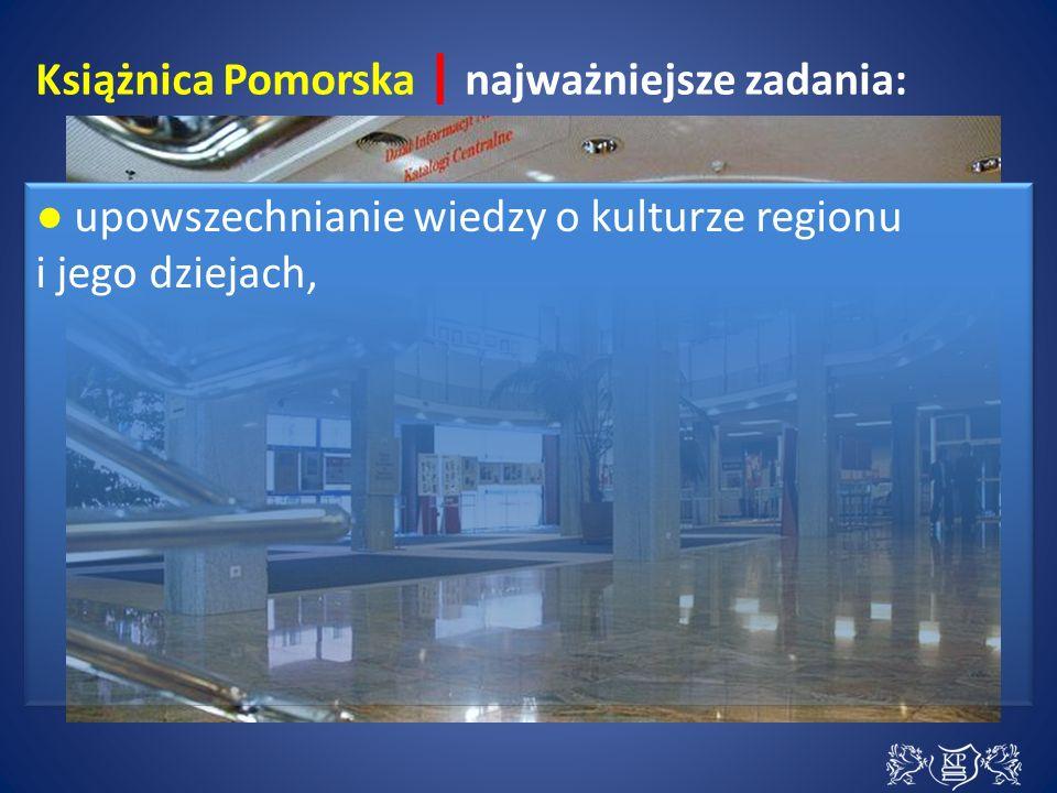 ● upowszechnianie wiedzy o kulturze regionu i jego dziejach, Książnica Pomorska | najważniejsze zadania: