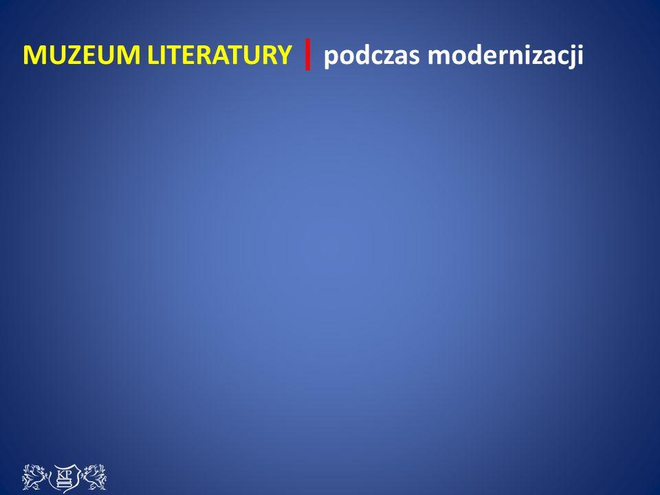 MUZEUM LITERATURY | podczas modernizacji