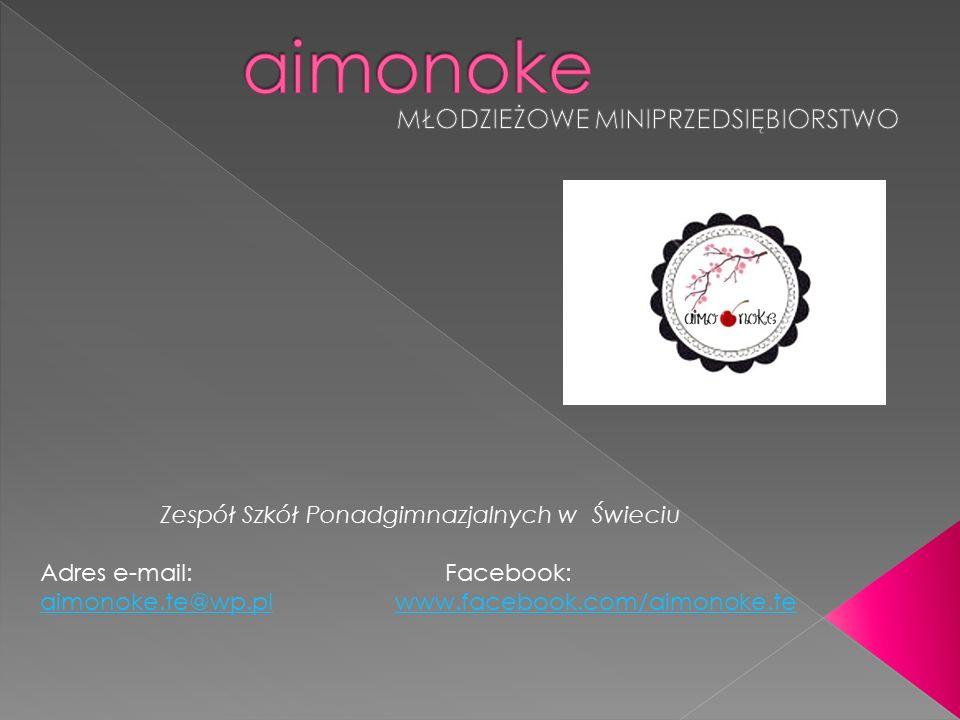 Zespół Szkół Ponadgimnazjalnych w Świeciu Adres e-mail: Facebook: aimonoke.te@wp.plaimonoke.te@wp.pl www.facebook.com/aimonoke.tewww.facebook.com/aimonoke.te
