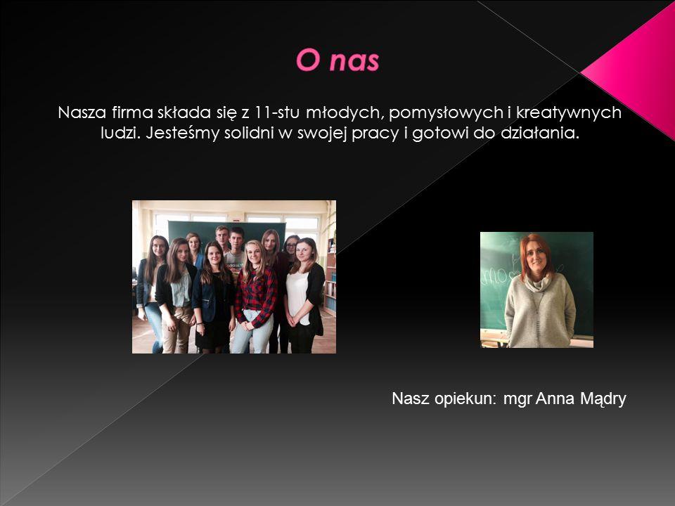 Nasza firma składa się z 11-stu młodych, pomysłowych i kreatywnych ludzi.