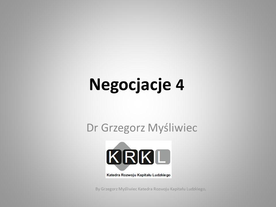 Negocjacje 4 Dr Grzegorz Myśliwiec SGH By Grzegorz Myśliwiec Katedra Rozwoju Kapitału Ludzkiego,