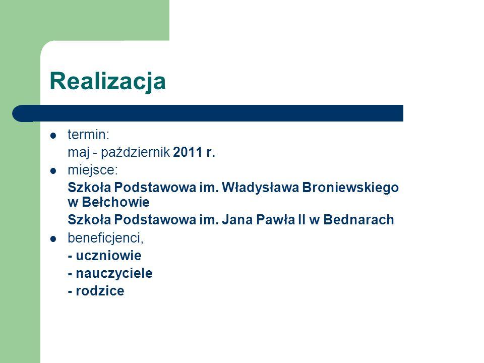Realizacja termin: maj - październik 2011 r. miejsce: Szkoła Podstawowa im.