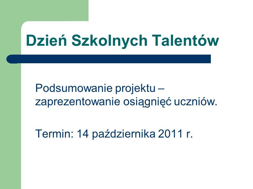 Dzień Szkolnych Talentów Podsumowanie projektu – zaprezentowanie osiągnięć uczniów.