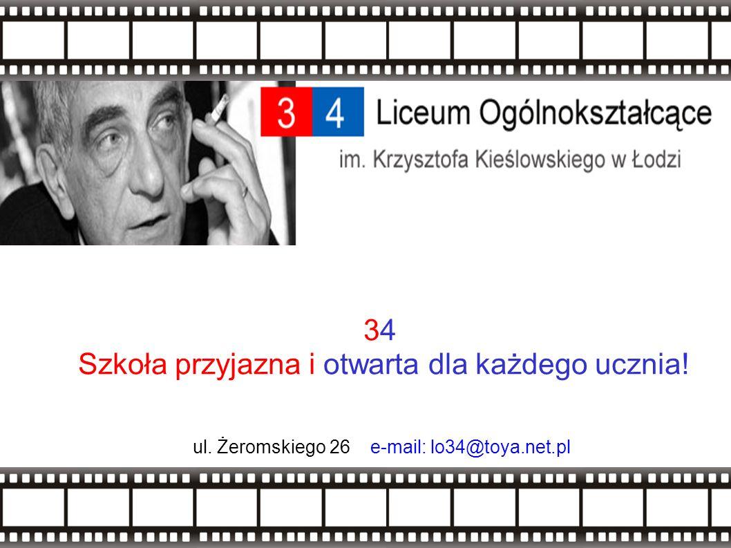 ul. Żeromskiego 26 e-mail: lo34@toya.net.pl 34 Szkoła przyjazna i otwarta dla każdego ucznia!