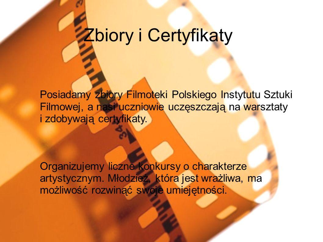 Zbiory i Certyfikaty Posiadamy zbiory Filmoteki Polskiego Instytutu Sztuki Filmowej, a nasi uczniowie uczęszczają na warsztaty i zdobywają certyfikaty