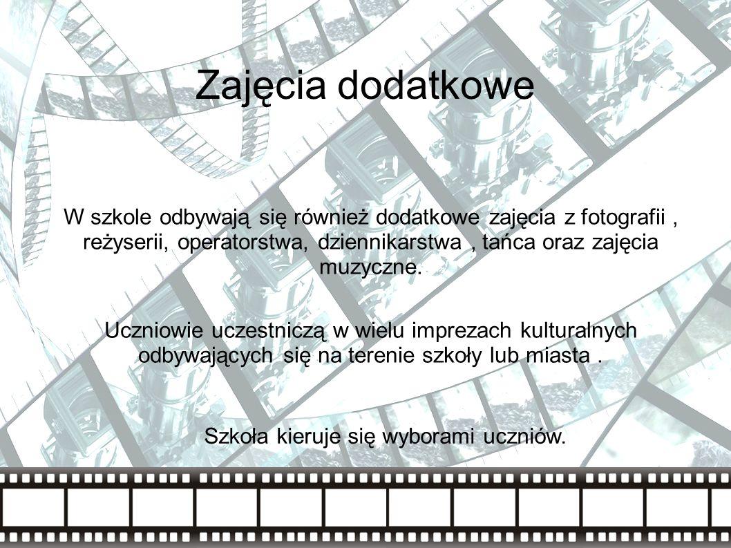 Zajęcia dodatkowe W szkole odbywają się również dodatkowe zajęcia z fotografii, reżyserii, operatorstwa, dziennikarstwa, tańca oraz zajęcia muzyczne.