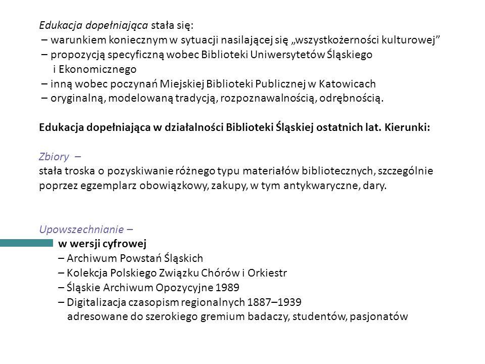 """INFORMACJE OGÓLNE Edukacja dopełniająca stała się: – warunkiem koniecznym w sytuacji nasilającej się """"wszystkożerności kulturowej – propozycją specyficzną wobec Biblioteki Uniwersytetów Śląskiego i Ekonomicznego – inną wobec poczynań Miejskiej Biblioteki Publicznej w Katowicach – oryginalną, modelowaną tradycją, rozpoznawalnością, odrębnością."""