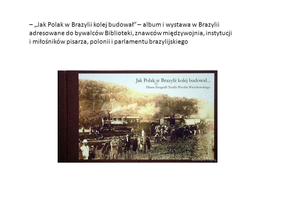 """INFORMACJE OGÓLNE – """"Jak Polak w Brazylii kolej budował – album i wystawa w Brazylii adresowane do bywalców Biblioteki, znawców międzywojnia, instytucji i miłośników pisarza, polonii i parlamentu brazylijskiego"""