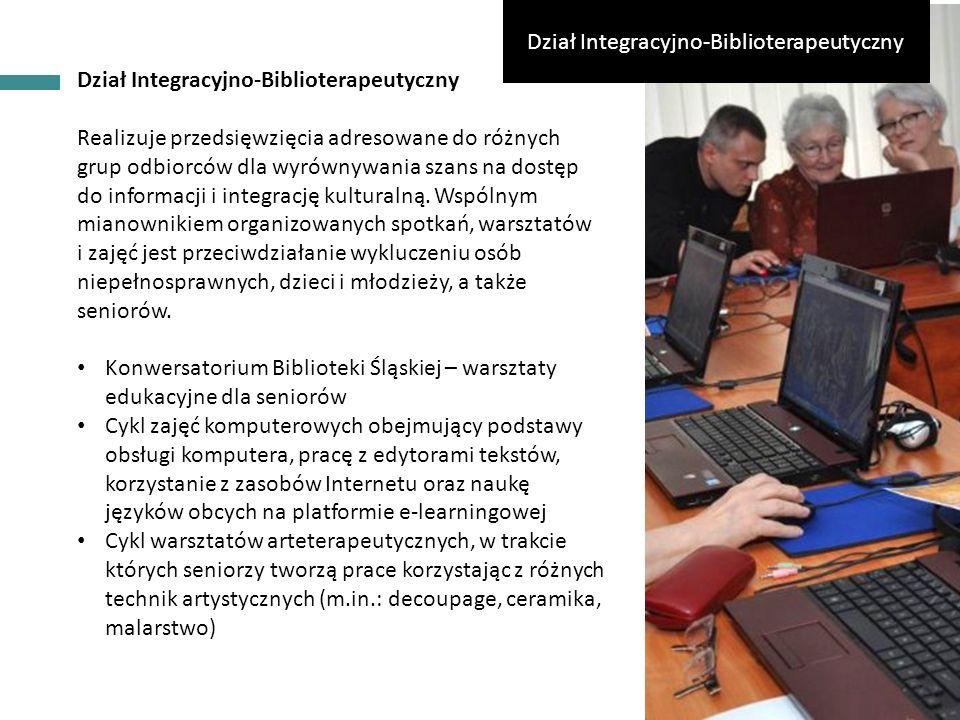 INFORMACJE OGÓLNE Dział Integracyjno-Biblioterapeutyczny Realizuje przedsięwzięcia adresowane do różnych grup odbiorców dla wyrównywania szans na dostęp do informacji i integrację kulturalną.