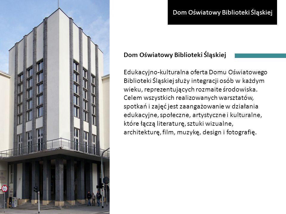 Dom Oświatowy Biblioteki Śląskiej Edukacyjno-kulturalna oferta Domu Oświatowego Biblioteki Śląskiej służy integracji osób w każdym wieku, reprezentujących rozmaite środowiska.
