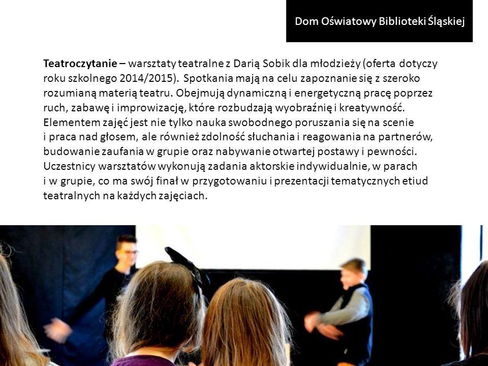 Teatroczytanie – warsztaty teatralne z Darią Sobik dla młodzieży (oferta dotyczy roku szkolnego 2014/2015).