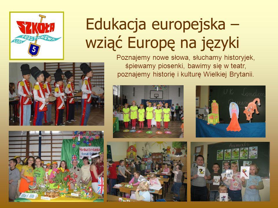 Edukacja europejska – wziąć Europę na języki Poznajemy nowe słowa, słuchamy historyjek, śpiewamy piosenki, bawimy się w teatr, poznajemy historię i kulturę Wielkiej Brytanii.