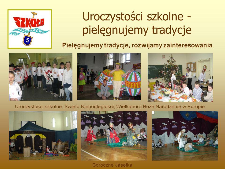 Uroczystości szkolne: Święto Niepodległości, Wielkanoc i Boże Narodzenie w Europie Pielęgnujemy tradycje, rozwijamy zainteresowania Uroczystości szkolne - pielęgnujemy tradycje Coroczne Jasełka