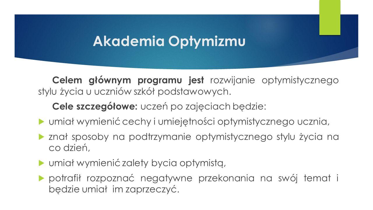 Akademia Optymizmu Celem głównym programu jest rozwijanie optymistycznego stylu życia u uczniów szkół podstawowych.